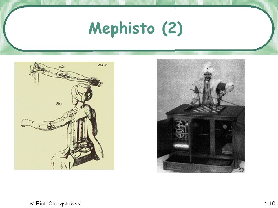 Piotr Chrząstowski1.9 Mephisto – Turek szachista von Kempelena