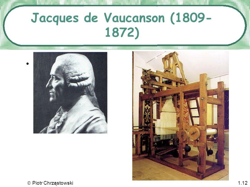 Piotr Chrząstowski1.11 Twórcy krosna tkackiego Jacques de Vaucanson (pocz. XVIIIw) i Joseph Jacquard (kon. XVIIIW) opracowali automatyczny warsztat tk