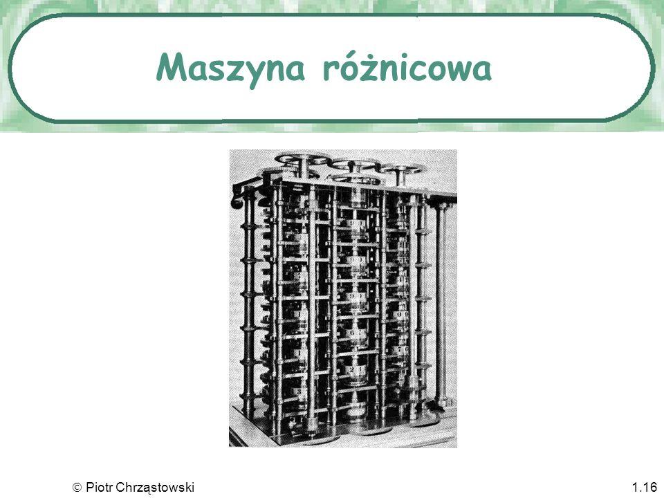 Piotr Chrząstowski1.15 Charles Babbage (1791-1871) Twórca pierwszej maszyny liczącej Maszyna różnicowa Maszyna analityczna