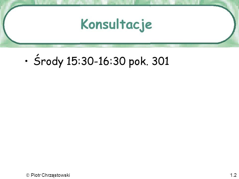 Piotr Chrząstowski1.2 Konsultacje Środy 15:30-16:30 pok. 301