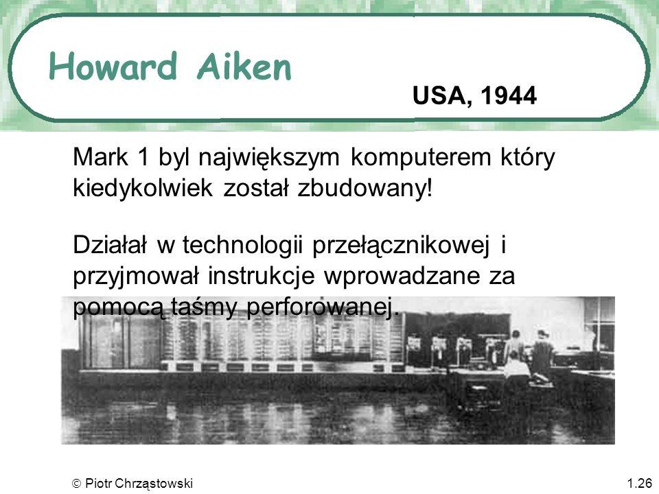 Piotr Chrząstowski1.25 Atanasoff-Berry Computer (ABC) Komputer ABC był już w technologii lampowej i działał w arytmetyce binarnej Nigdy nie został sko