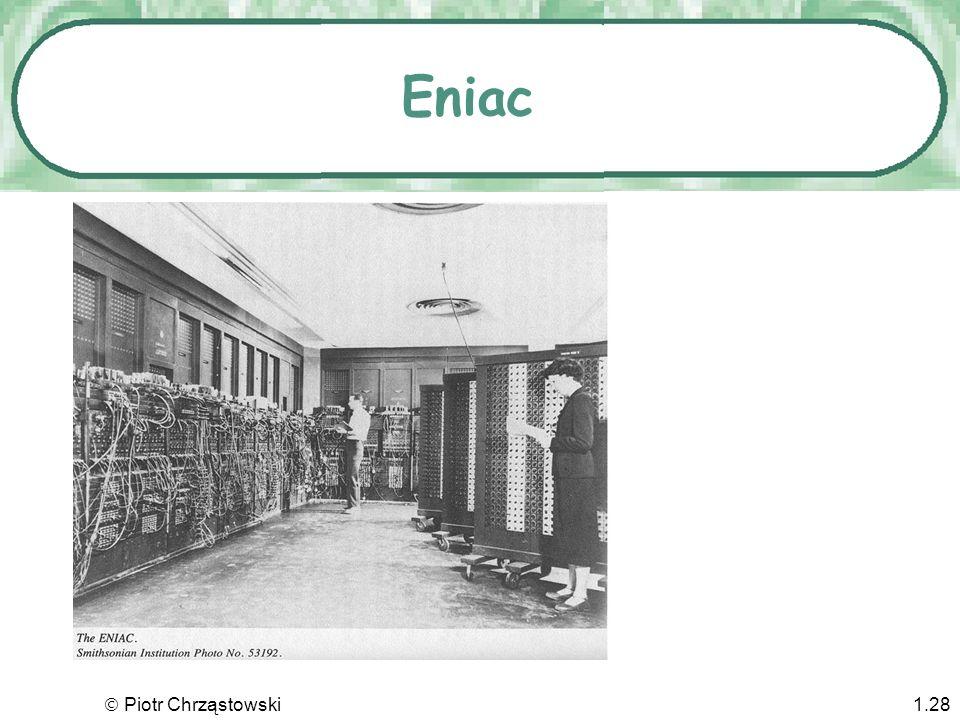 Piotr Chrząstowski1.27 John Mauchly oraz Presper Eckert USA, 1945 Mauchly i Eckert zbudowali ENIACa (Electronic Numerical Integrator and Computer). EN