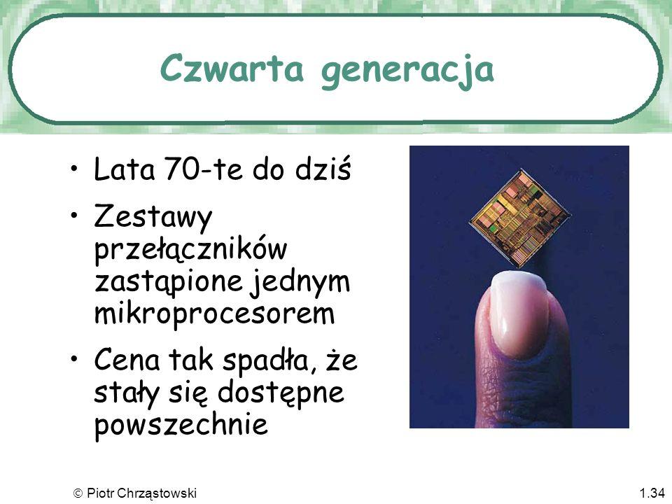 Piotr Chrząstowski1.33 Trzecia generacja Późne lata 60-te Krzemowe czipy w roli przełączników Znaczne obniżenie kosztu i rozmiarów Istotny wzrost szyb