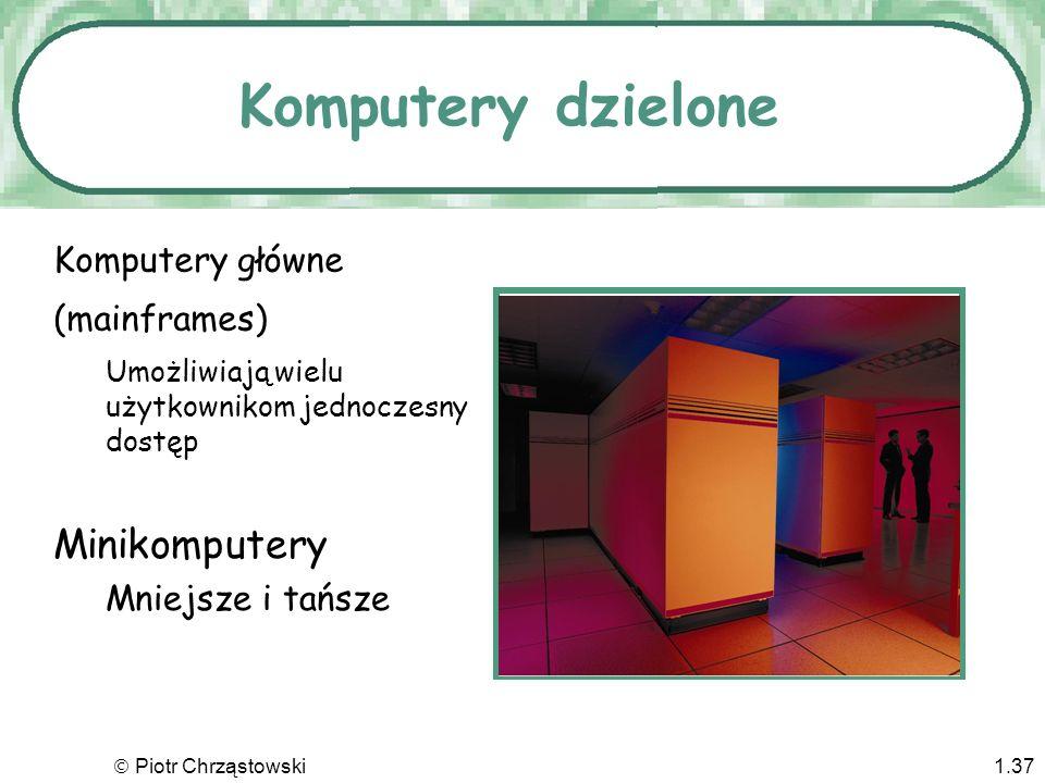 Piotr Chrząstowski1.36 Komputery dzielone Superkomputery… Najmocniejsze do tej pory maszyny