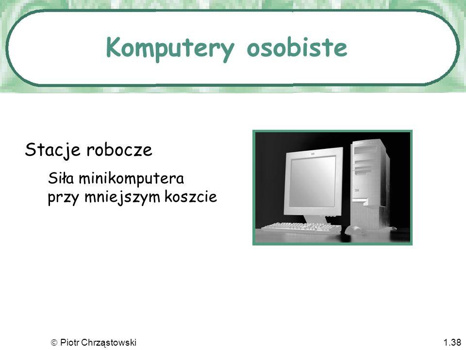 Piotr Chrząstowski1.37 Komputery dzielone Komputery główne (mainframes) Umożliwiają wielu użytkownikom jednoczesny dostęp Minikomputery Mniejsze i tań