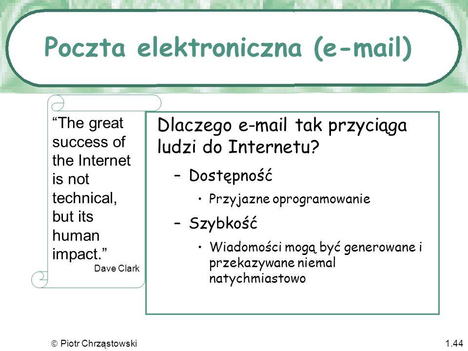 Piotr Chrząstowski1.43 Eksplozja Internetu Sieć sieci Gigantyczne źródło informacji E-mail Łącza Audio/Video Symulacje multimedialne Transakcje on-lin