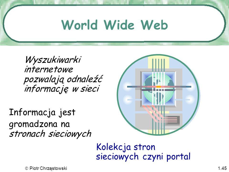 Piotr Chrząstowski1.44 Poczta elektroniczna (e-mail) Dlaczego e-mail tak przyciąga ludzi do Internetu? –Dostępność Przyjazne oprogramowanie –Szybkość