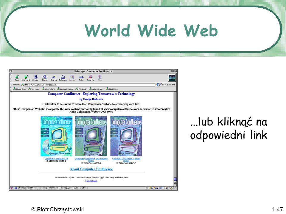 Piotr Chrząstowski1.46 World Wide Web Aby dostać się do strony sieciowej wystarczy wklepać jej adres sieciowy (URL) http://www.prenhall.com/beekman