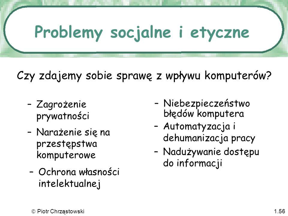 Piotr Chrząstowski1.55 Komputery w akcji –Przetwarzanie tekstów i DTP –Arkusze kalkulacyjne i bazy danych –Grafika komputerowa, multimedia Możliwości