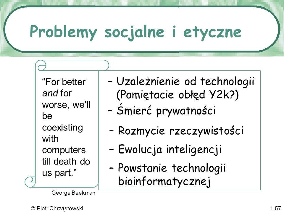 Piotr Chrząstowski1.56 –Zagrożenie prywatności –Narażenie się na przestępstwa komputerowe Problemy socjalne i etyczne Czy zdajemy sobie sprawę z wpływ