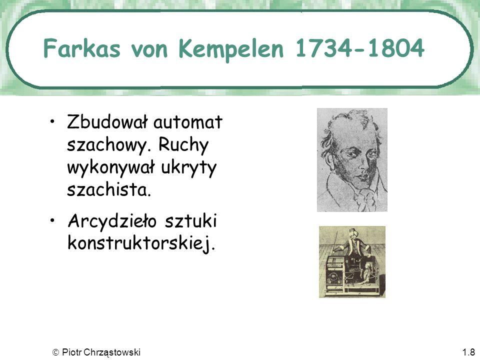 Piotr Chrząstowski1.7 Gottfried Wilhelm Leibniz 1746-1816 Udoskonalił kalkulator Wymyślił mechanizm zwany kołem Leibniza