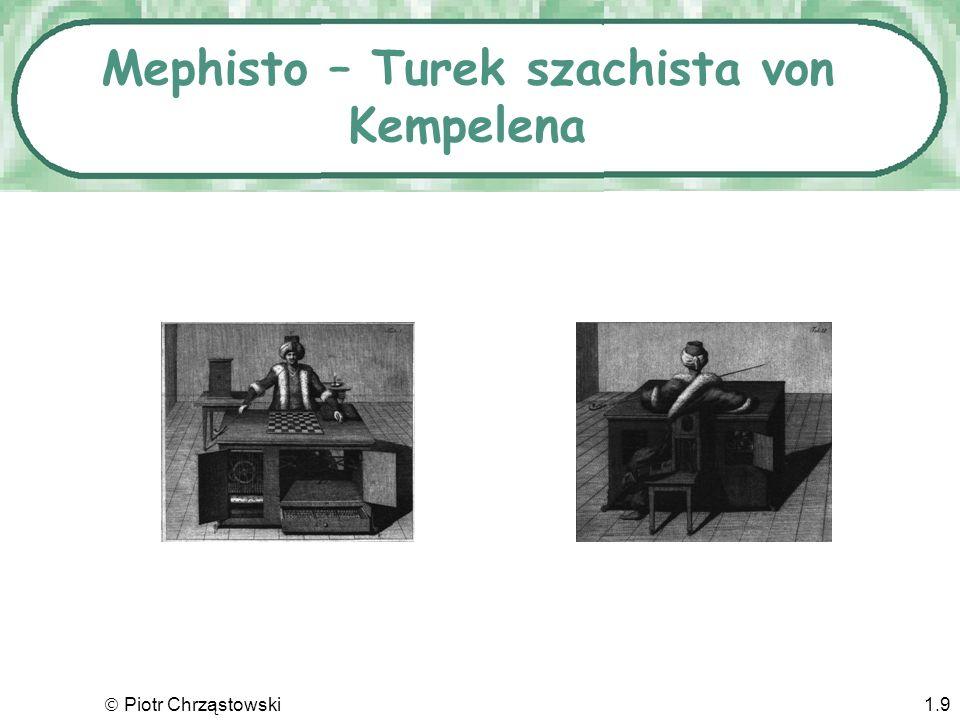Piotr Chrząstowski1.8 Farkas von Kempelen 1734-1804 Zbudował automat szachowy. Ruchy wykonywał ukryty szachista. Arcydzieło sztuki konstruktorskiej.