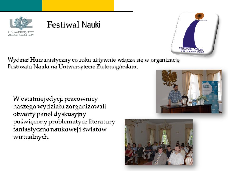 Wydział Humanistyczny co roku aktywnie włącza się w organizację Festiwalu Nauki na Uniwersytecie Zielonogórskim.