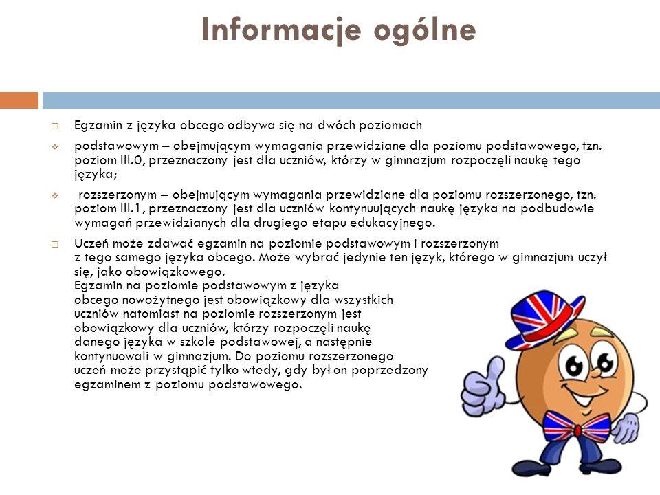 Informacje ogólne Egzamin z języka obcego odbywa się na dwóch poziomach podstawowym – obejmującym wymagania przewidziane dla poziomu podstawowego, tzn