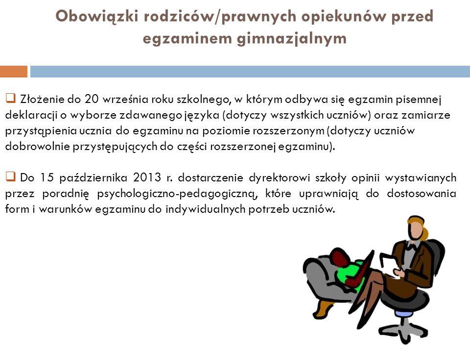 Obowiązki rodziców/prawnych opiekunów przed egzaminem gimnazjalnym Złożenie do 20 września roku szkolnego, w którym odbywa się egzamin pisemnej deklar
