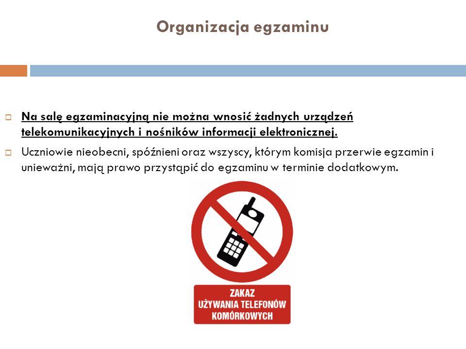 Organizacja egzaminu Na salę egzaminacyjną nie można wnosić żadnych urządzeń telekomunikacyjnych i nośników informacji elektronicznej. Uczniowie nieob