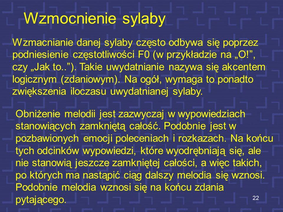 21 Funkcje melodii (intonacji) mowy W języku polskim zmiany wysokości tonu krtaniowego, charakteryzują wraz z rozłożeniem akcentów, tempem wypowiedzi