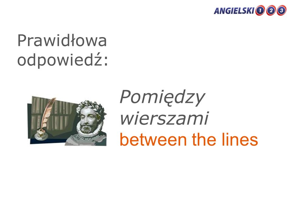 Prawidłowa odpowiedź: Pomiędzy wierszami between the lines