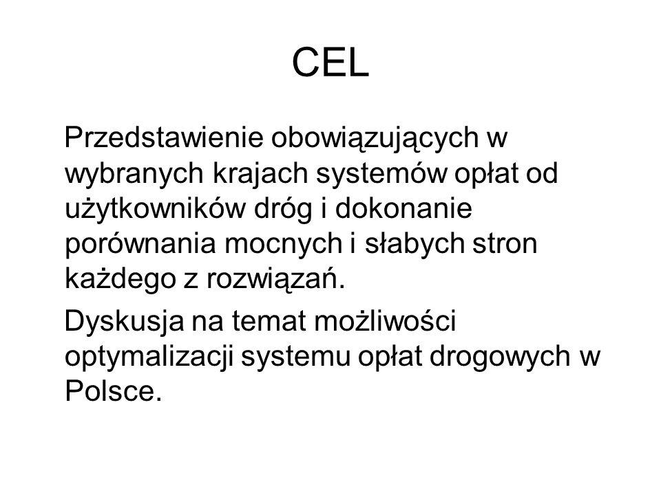 CEL Przedstawienie obowiązujących w wybranych krajach systemów opłat od użytkowników dróg i dokonanie porównania mocnych i słabych stron każdego z rozwiązań.