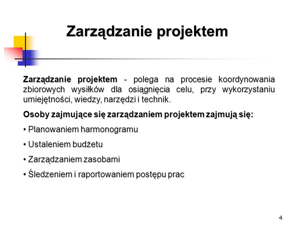 4 Zarządzanie projektem Zarządzanie projektem - polega na procesie koordynowania zbiorowych wysiłków dla osiągnięcia celu, przy wykorzystaniu umiejętn