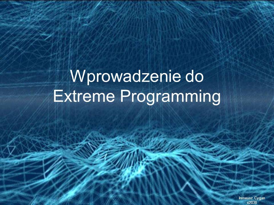 Wprowadzenie do Extreme Programming Ireneusz Cygan s2038