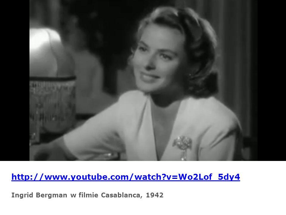 http://www.youtube.com/watch?v=Wo2Lof_5dy4 Ingrid Bergman w filmie Casablanca, 1942