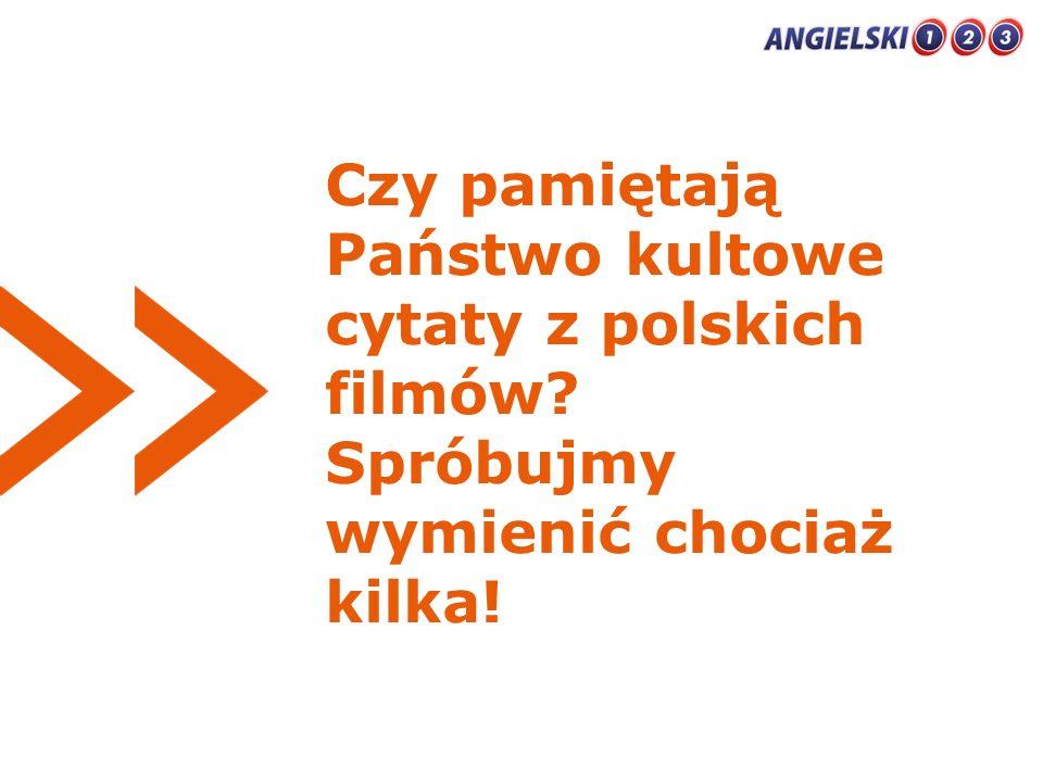 Czy pamiętają Państwo kultowe cytaty z polskich filmów? Spróbujmy wymienić chociaż kilka!