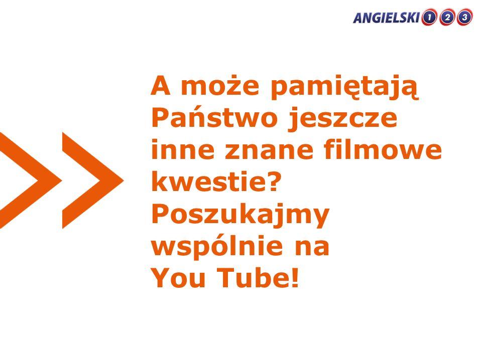 A może pamiętają Państwo jeszcze inne znane filmowe kwestie? Poszukajmy wspólnie na You Tube!