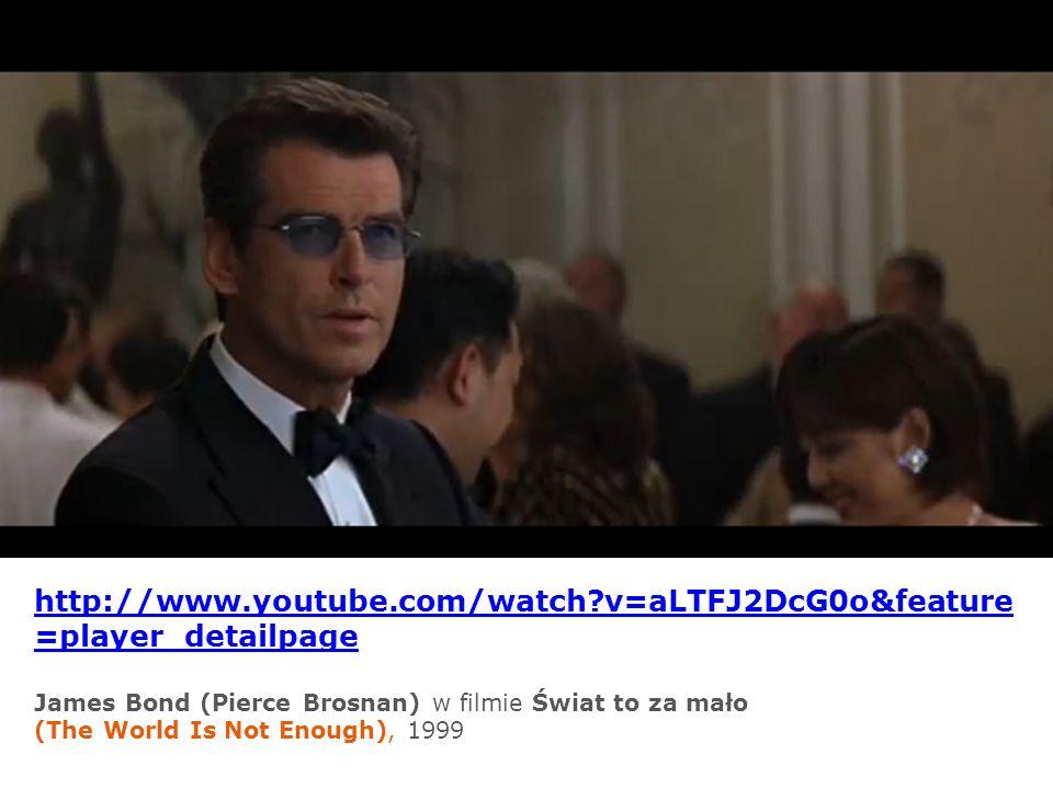 http://www.youtube.com/watch?v=aLTFJ2DcG0o&feature =player_detailpage James Bond (Pierce Brosnan) w filmie Świat to za mało (The World Is Not Enough),