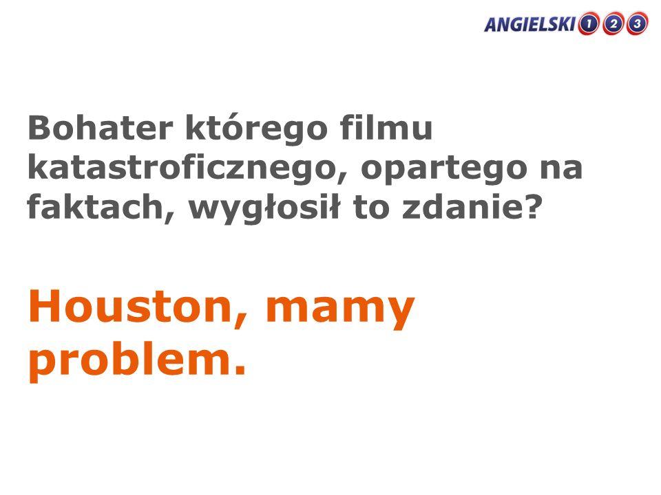 Bohater którego filmu katastroficznego, opartego na faktach, wygłosił to zdanie? Houston, mamy problem.