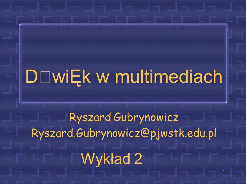 1 DwiĘk w multimediach Ryszard Gubrynowicz Ryszard.Gubrynowicz@pjwstk.edu.pl Wykład 2