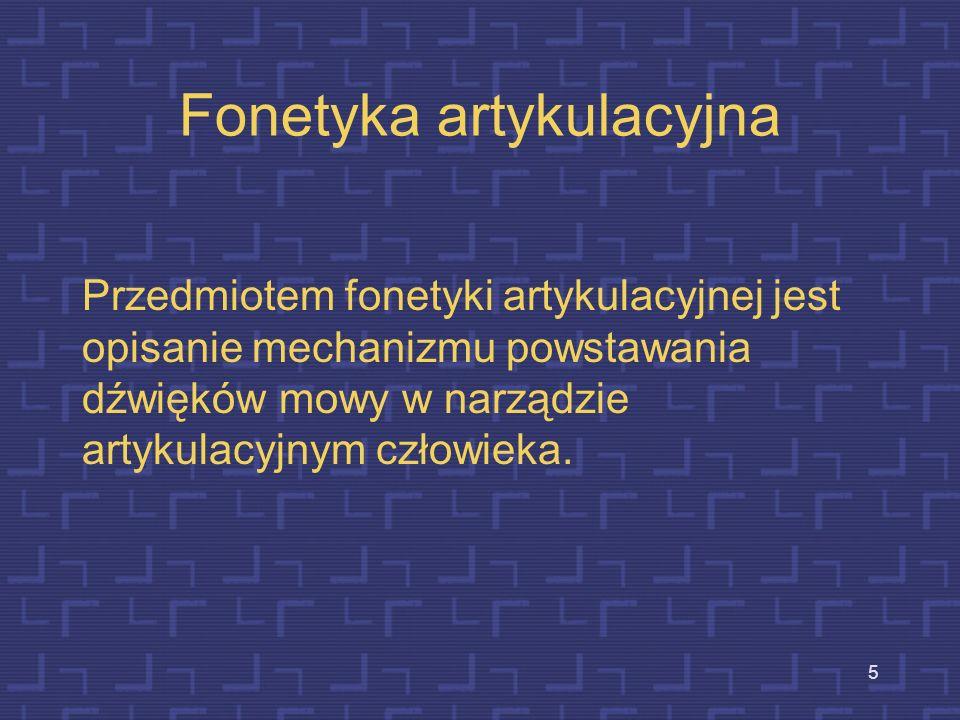 5 Fonetyka artykulacyjna Przedmiotem fonetyki artykulacyjnej jest opisanie mechanizmu powstawania dźwięków mowy w narządzie artykulacyjnym człowieka.