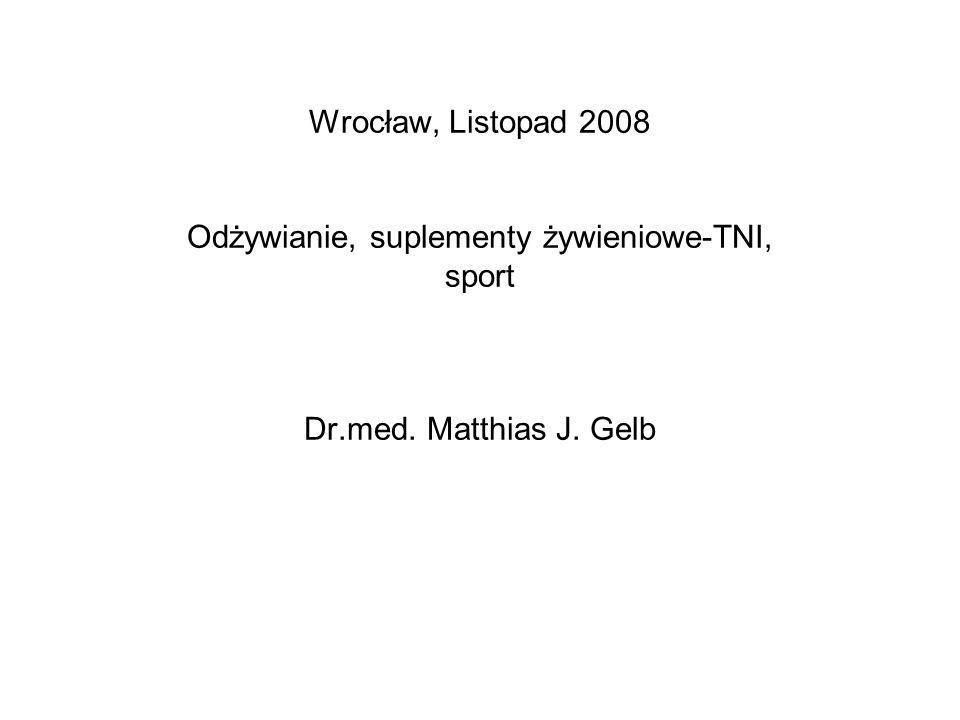 Wrocław, Listopad 2008 Odżywianie, suplementy żywieniowe-TNI, sport Dr.med. Matthias J. Gelb