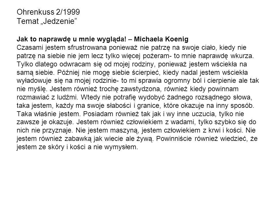 Ohrenkuss 2/1999 Temat Jedzenie Jak to naprawdę u mnie wygląda! – Michaela Koenig Czasami jestem sfrustrowana ponieważ nie patrzę na swoje ciało, kied