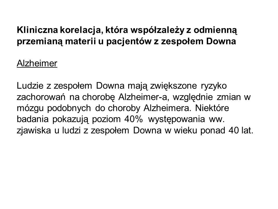 Kliniczna korelacja, która współzależy z odmienną przemianą materii u pacjentów z zespołem Downa Alzheimer Ludzie z zespołem Downa mają zwiększone ryz