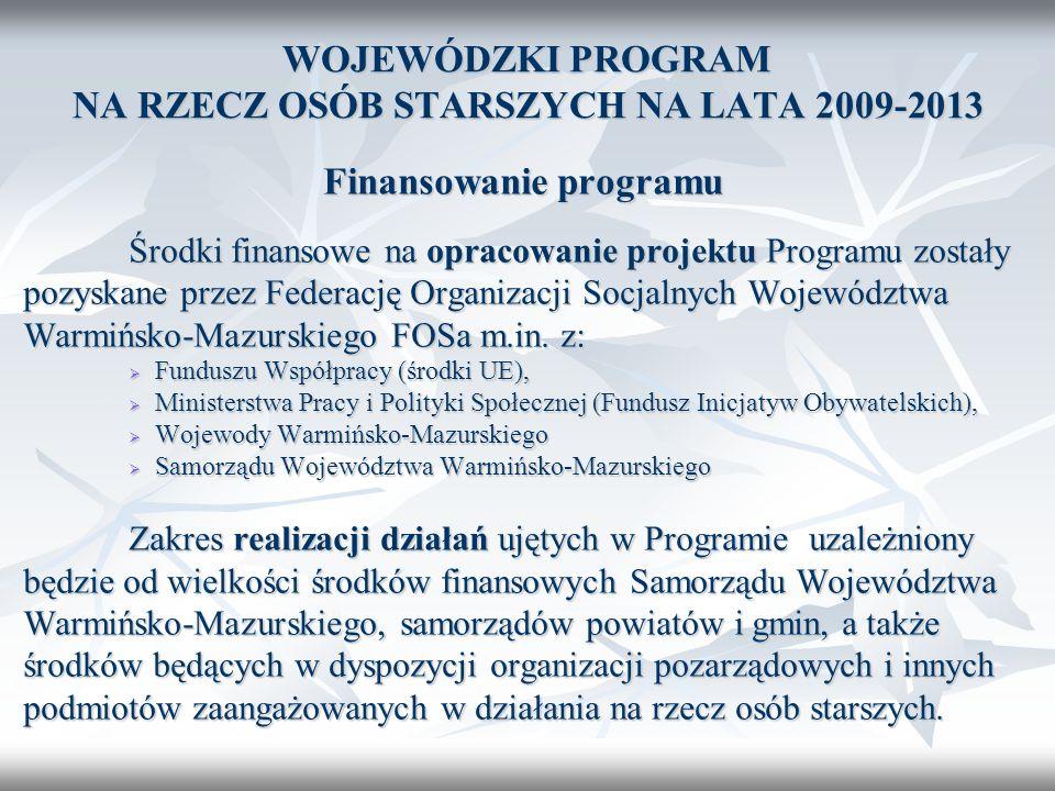 WOJEWÓDZKI PROGRAM NA RZECZ OSÓB STARSZYCH NA LATA 2009-2013 Finansowanie programu Środki finansowe na opracowanie projektu Programu zostały pozyskane