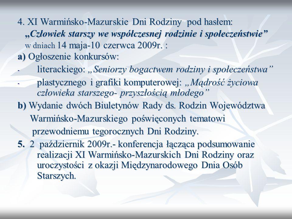 4. XI Warmińsko-Mazurskie Dni Rodziny pod hasłem: Człowiek starszy we współczesnej rodzinie i społeczeństwie w dniach 14 maja-10 czerwca 2009r. : a) O
