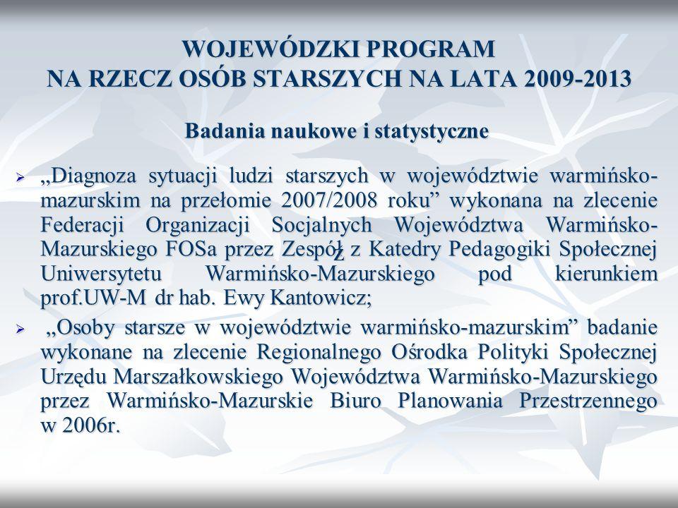 WOJEWÓDZKI PROGRAM NA RZECZ OSÓB STARSZYCH NA LATA 2009-2013 Badania naukowe i statystyczne Diagnoza sytuacji ludzi starszych w województwie warmińsko