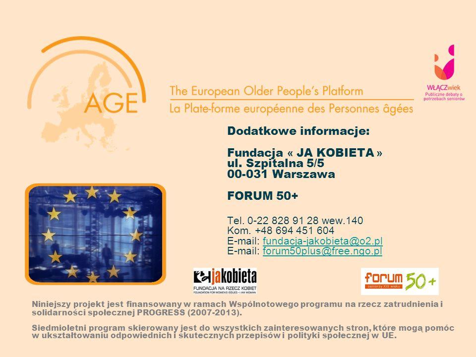 Dodatkowe informacje: Fundacja « JA KOBIETA » ul. Szpitalna 5/5 00-031 Warszawa FORUM 50+ Tel. 0-22 828 91 28 wew.140 Kom. +48 694 451 604 E-mail: fun