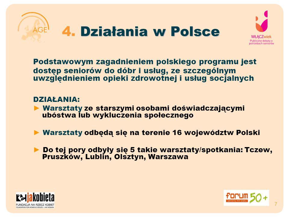 7 Działania w Polsce 4. Działania w Polsce Podstawowym zagadnieniem polskiego programu jest dostęp seniorów do dóbr i usług, ze szczególnym uwzględnie