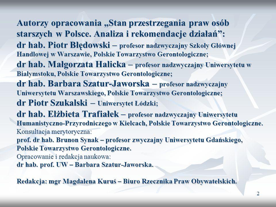 2 Autorzy opracowania Stan przestrzegania praw osób starszych w Polsce. Analiza i rekomendacje działań: dr hab. Piotr Błędowski – profesor nadzwyczajn