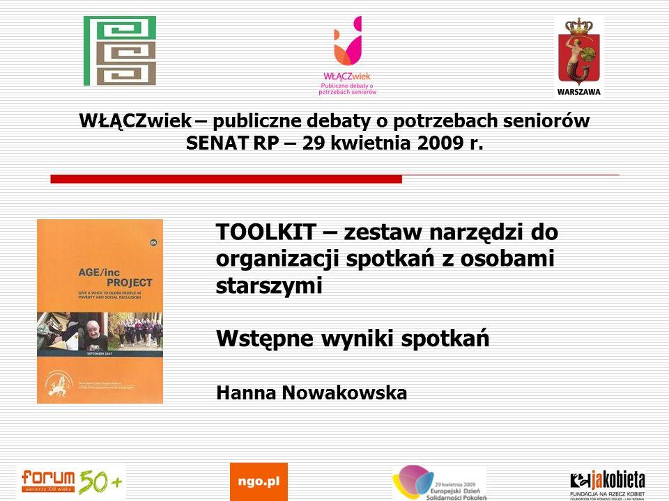WŁĄCZwiek – publiczne debaty o potrzebach seniorów SENAT RP – 29 kwietnia 2009 r. TOOLKIT – zestaw narzędzi do organizacji spotkań z osobami starszymi