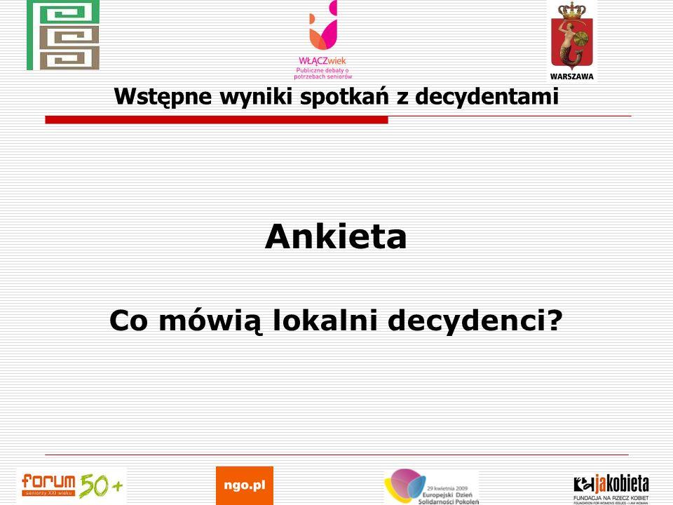 Wstępne wyniki spotkań z decydentami Ankieta Co mówią lokalni decydenci?