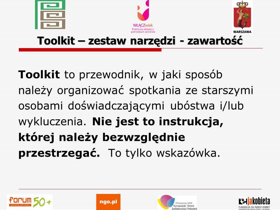 Toolkit – zestaw narzędzi - zawartość Toolkit to przewodnik, w jaki sposób należy organizować spotkania ze starszymi osobami doświadczającymi ubóstwa