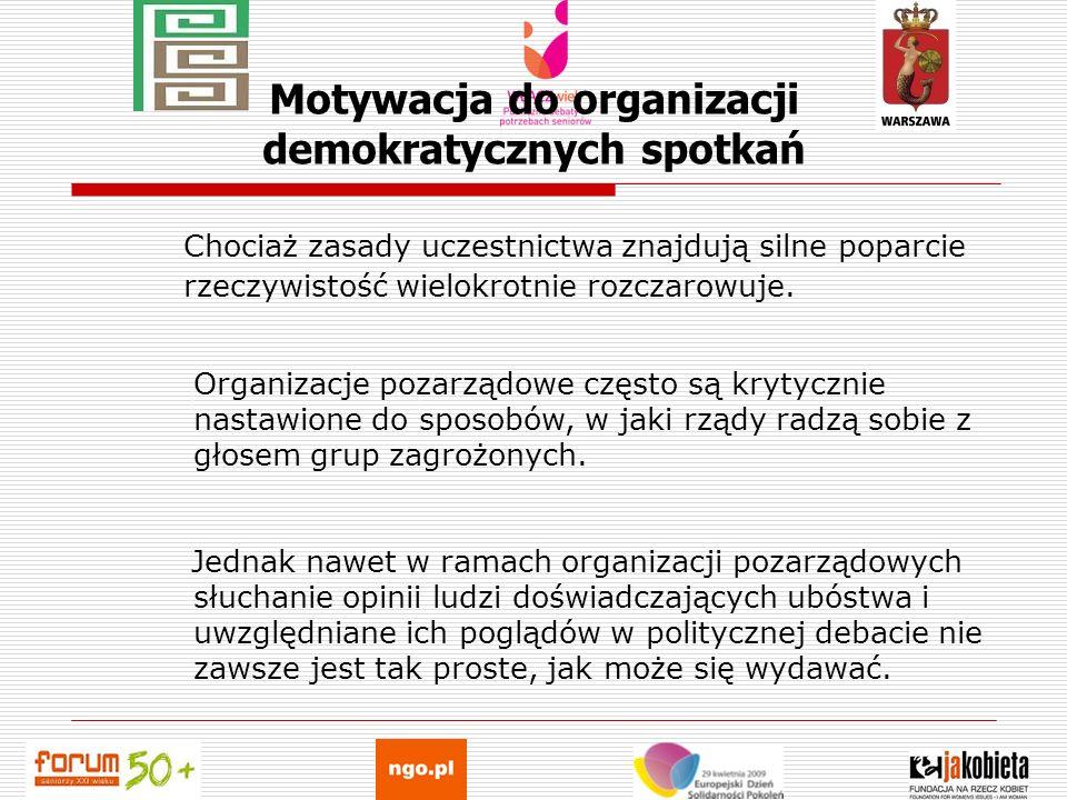 Motywacja do organizacji demokratycznych spotkań Chociaż zasady uczestnictwa znajdują silne poparcie rzeczywistość wielokrotnie rozczarowuje. Organiza