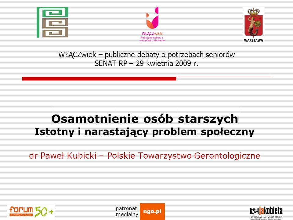 WŁĄCZwiek – publiczne debaty o potrzebach seniorów SENAT RP – 29 kwietnia 2009 r. Osamotnienie osób starszych Istotny i narastający problem społeczny