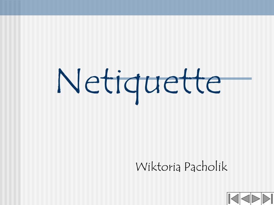 Netiquette Netiquette is a collection of cyberspace rules.
