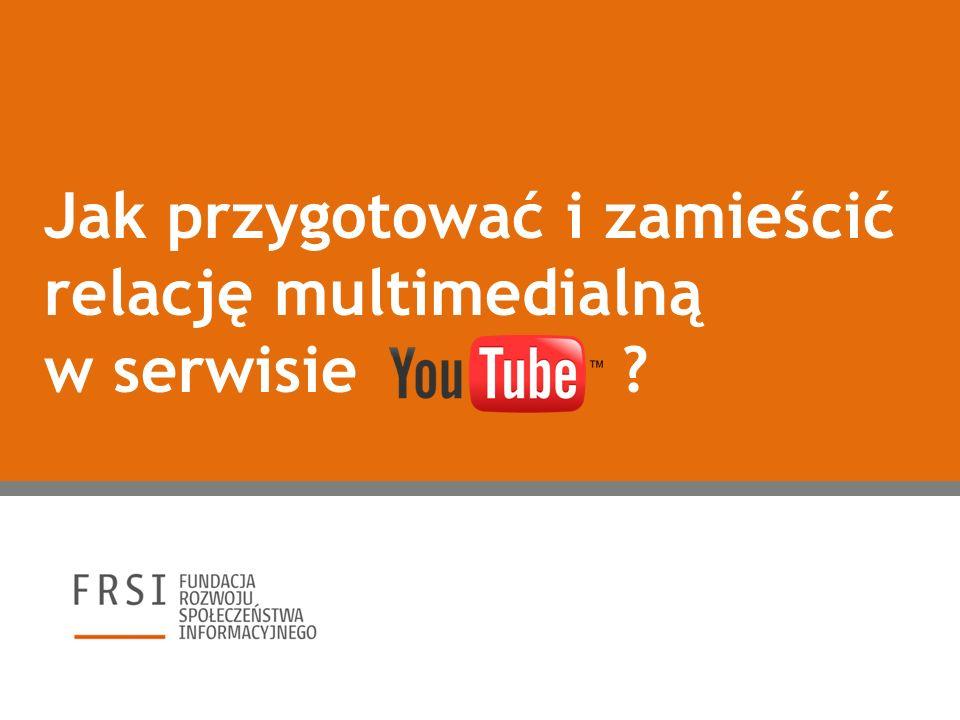 Rekomendujemy przygotowanie relacji multimedialnej jako tzw.