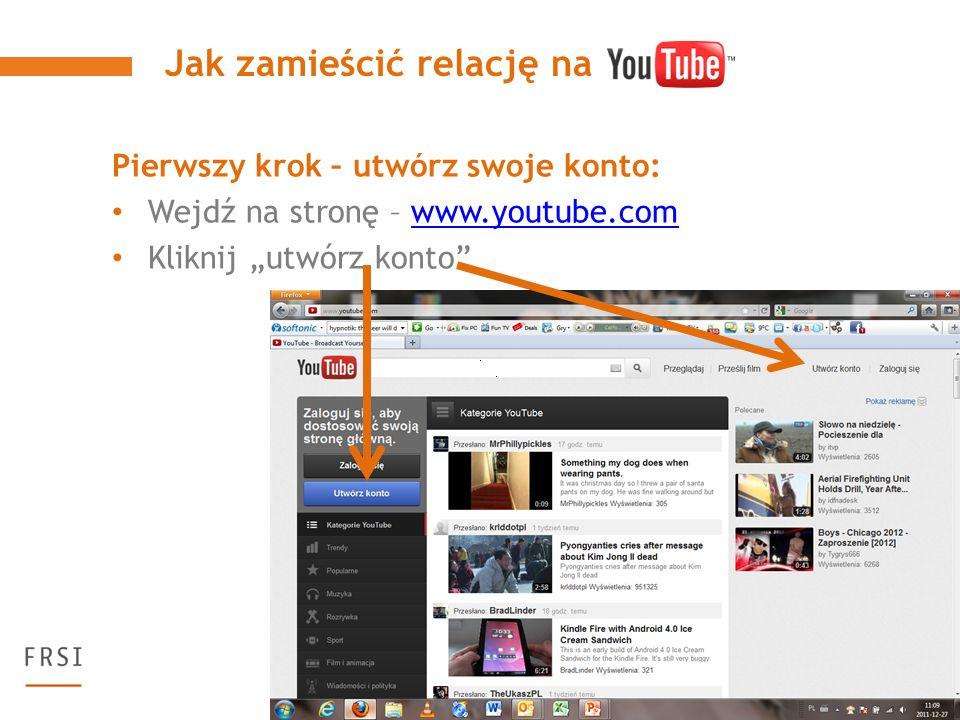 Pierwszy krok – utwórz swoje konto: Wejdź na stronę – www.youtube.comwww.youtube.com Kliknij utwórz konto Jak zamieścić relację na