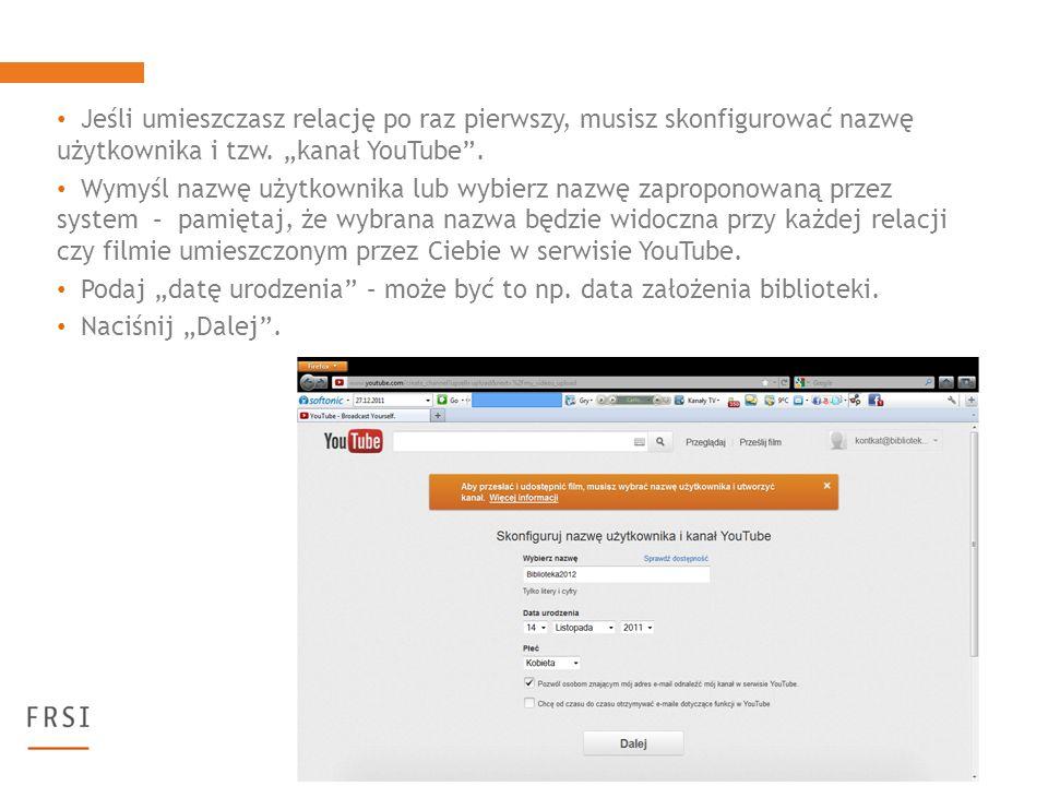 Jeśli umieszczasz relację po raz pierwszy, musisz skonfigurować nazwę użytkownika i tzw. kanał YouTube. Wymyśl nazwę użytkownika lub wybierz nazwę zap